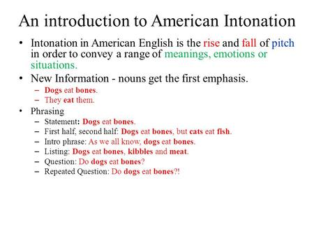 An introduction to American Intonation Intonation in American English is the rise and fall of pitch in order to convey a range of meanings, emotions or.