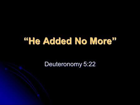 """He Added No More"" Deuteronomy 5:22. God Finished His Law To Israel Deut 5:22 – ""These words the LORD spoke to all your assembly, in the mountain from."