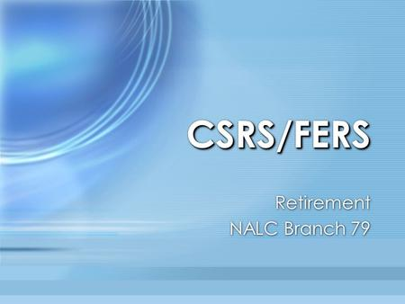 CSRS/FERSCSRS/FERS Retirement NALC Branch 79 Retirement NALC Branch 79.