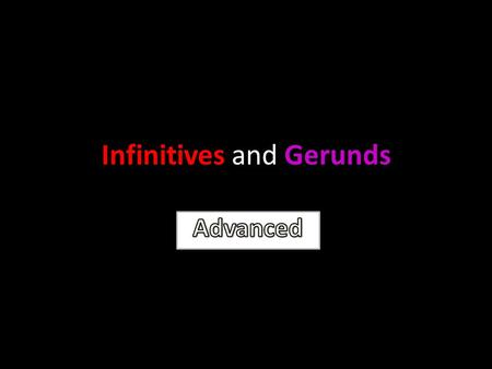 Infinitives and Gerunds. In beginning English grammar, we usually teach that : some verbs are followed by infinitives, some verbs are followed by gerunds,