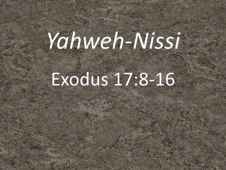 Yahweh-Nissi Exodus 17:8-16. Outline 1. The Battle Philip Graham Ryken.