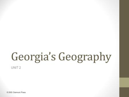 © 2005 Clairmont Press Georgia's Geography UNIT 2.