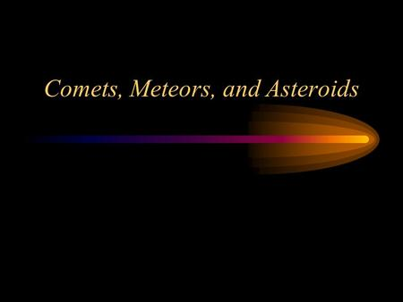 "Comets, Meteors, and Asteroids. Comets  The word comet comes from the Greek word for hair.""  Our ancestors thought comets were stars with what looked."