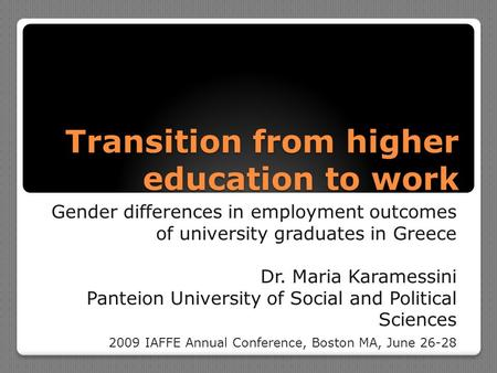 Transition from higher education to work Gender differences in employment outcomes of university graduates in Greece Dr. Maria Karamessini Panteion University.