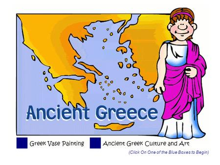 Greek Vase PaintingAncient Greek Culture and Art (Click On One of the Blue Boxes to Begin)
