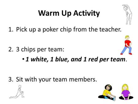 Warm Up Activity 1.Pick up a poker chip from the teacher. 2.3 chips per team: 1 white, 1 blue, and 1 red per team. 3.Sit with your team members.