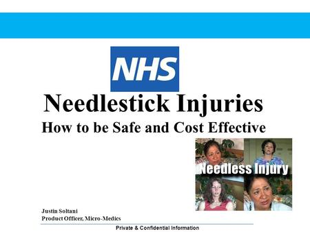 Private & Confidential Information Justin Soltani Product Officer, Micro-Medics Needlestick Injuries How to be Safe and Cost Effective.