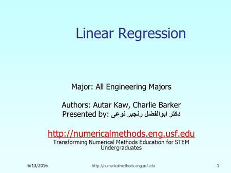 6/13/2016  1 Linear Regression Major: All Engineering Majors Authors: Autar Kaw, Charlie Barker Presented by: دکتر ابوالفضل.