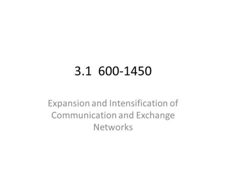 3.1 600-1450 Expansion and Intensification of Communication and Exchange Networks.