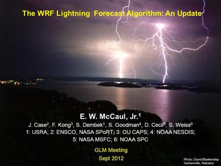 111 GLM HSV, Sept 2012 Earth-Sun System Division National Aeronautics and Space Administration The WRF Lightning Forecast Algorithm: An Update Photo, David.