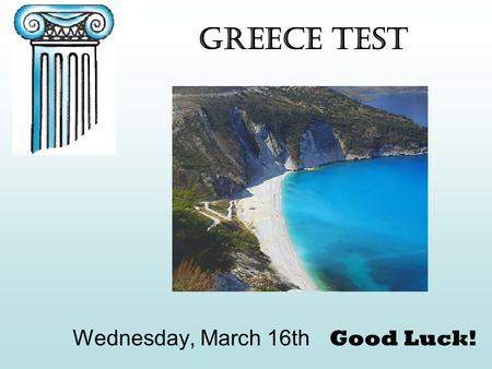 Greece Test Wednesday, March 16th Good Luck!. Know your Map of Greece! Aegean Sea Ionian Sea Mediterranean Sea Crete Rhodes Cyprus Greece A silly sentence.