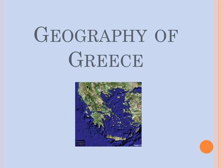 G EOGRAPHY OF G REECE. G REECE G EOGRAPHY Greece is located on a peninsula in the Mediterranean Sea It is almost completely surrounded by water The large.
