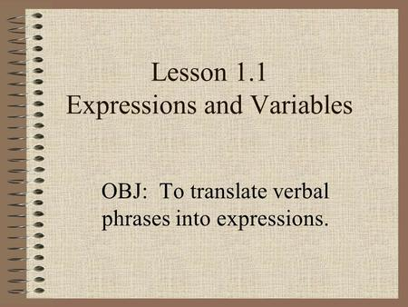 Lesson 1.1 Expressions and Variables OBJ: To translate verbal phrases into expressions.