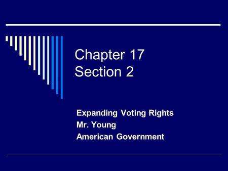Chapter 17 Section 2 Expanding Voting Rights Mr. Young American Government.