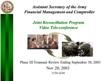 1 Joint Reconciliation Program Video Tele-conference Nov 20, 2003 1530-1630 Assistant Secretary of the Army Financial Management and Comptroller Phase.