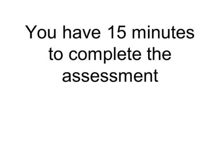 You have 15 minutes to complete the assessment. Government.