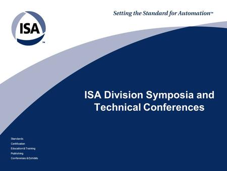 Standards Certification Education & Training Publishing Conferences & Exhibits ISA Division Symposia and Technical Conferences.