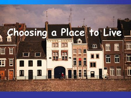 Choosing a Place to Live. HOUSING NEEDS Phsyical Needs – –Shelter –Safe place for posessions –Space for activities Emotional Needs – –Privacy –Opportunity.