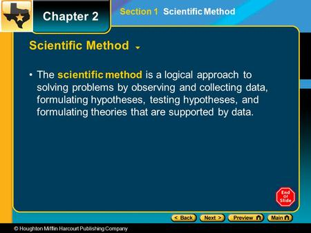 Chapter 2 © Houghton Mifflin Harcourt Publishing Company Scientific Method The scientific method is a logical approach to solving problems by observing.