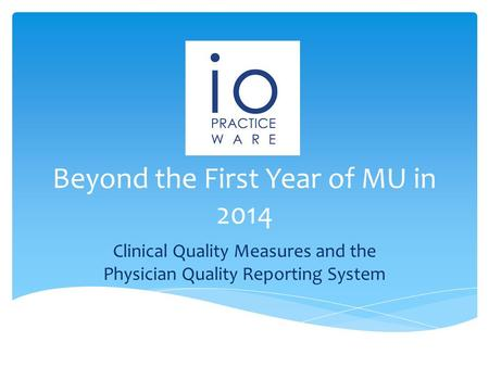 Beyond the First Year of MU in 2014 Clinical Quality Measures and the Physician Quality Reporting System.