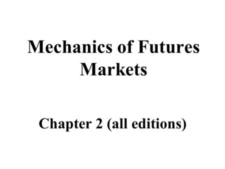 Mechanics of Futures Markets Chapter 2 (all editions)