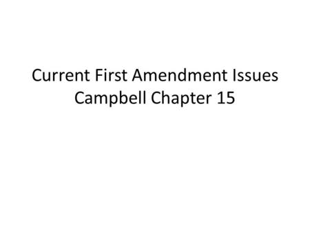 Current First Amendment Issues Campbell Chapter 15.