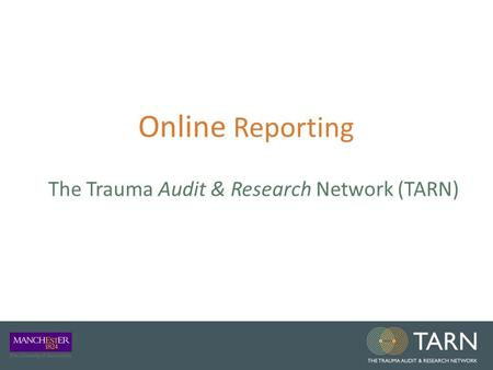 Online Reporting The Trauma Audit & Research Network (TARN)