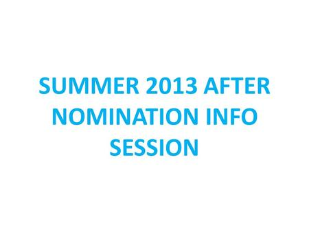 SUMMER 2013 AFTER NOMINATION INFO SESSION. TO DO'S – AFTER NOMINATION STUDENT: Stay in contact with your host institution Application to host institution.