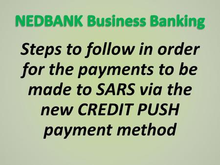 Steps to follow in order for the payments to be made to SARS via the new CREDIT PUSH payment method.