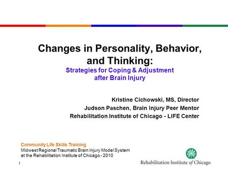 1 Changes in Personality, Behavior, and Thinking: Strategies for Coping & Adjustment after Brain Injury Kristine Cichowski, MS, Director Judson Paschen,