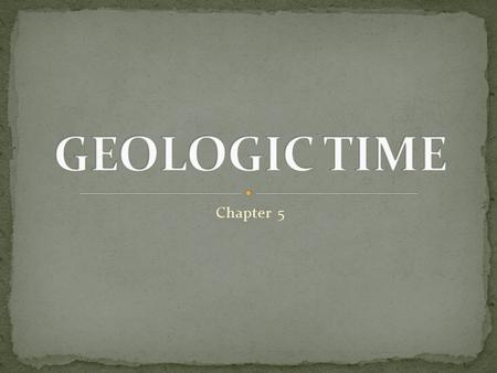 Chapter 5. 4.5 billion years ago, the Earth was born. Consider that the Earth formed, life arose: - the first tectonic plates arose and began to move.