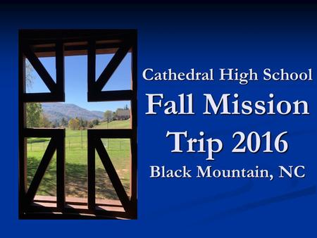 Cathedral High School Fall Mission Trip 2016 Black Mountain, NC.