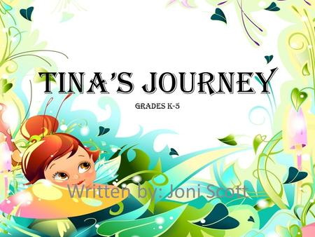 Tina's Journey Grades K-5 Written by: Joni Scott.