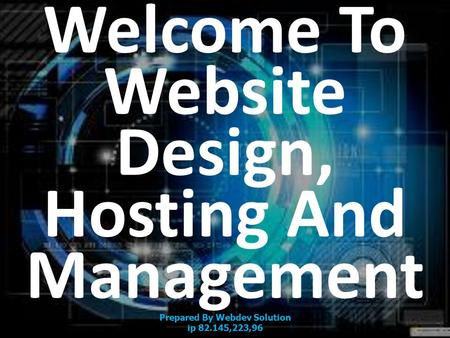 Welcome To Website Design, Hosting And Management Prepared By Webdev Solution ip 82.145,223,96.