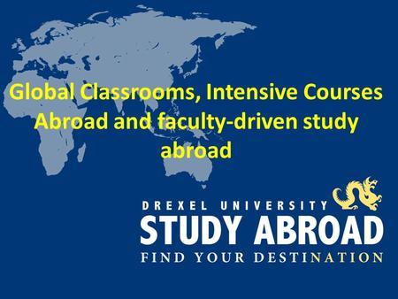 Global Classrooms, Intensive Courses Abroad and faculty-driven study abroad.