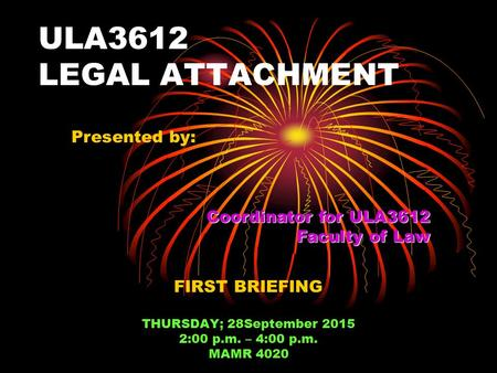 ULA3612 LEGAL ATTACHMENT Presented by: Coordinator for ULA3612