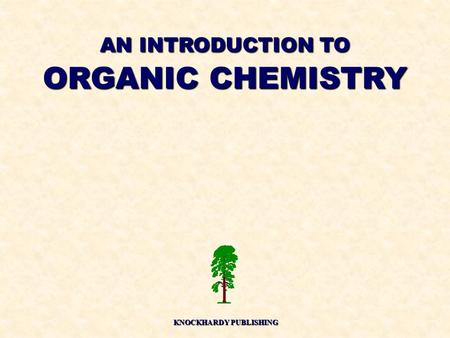 AN INTRODUCTION TO ORGANIC CHEMISTRY KNOCKHARDY PUBLISHING.