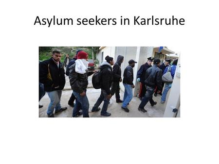 Asylum seekers in Karlsruhe. Aid facility centres Asylum-seekers are allocated to a specific initial aid facility which is then responsible for them.