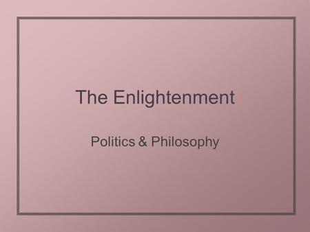 The Enlightenment Politics & Philosophy. Bell Ringer In your notebooks, answer: What was the Enlightenment? How did the SR impact the Enlightenment?