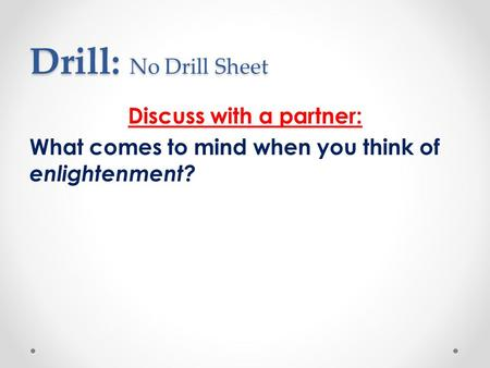 Drill: No Drill Sheet Discuss with a partner: What comes to mind when you think of enlightenment?