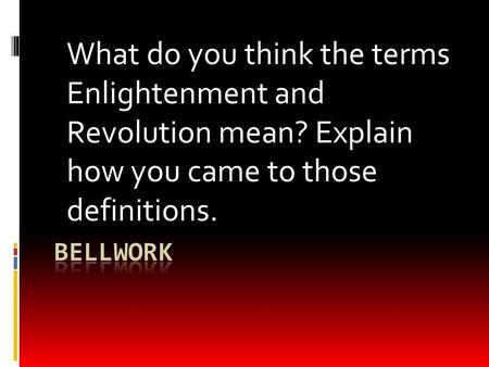 What do you think the terms Enlightenment and Revolution mean? Explain how you came to those definitions.