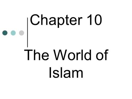 Chapter 10 The World of Islam. Explain how the religion of Islam rose. __________ was convinced that he was a prophet sent to bring Arabs a new faith.