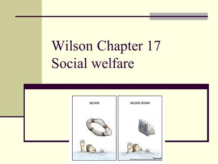Wilson Chapter 17 Social welfare. Who deserves to benefit? Insistence that it be only those who cannot help themselves Slow, steady change in deserving/undeserving.