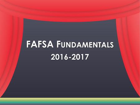 FAFSA F UNDAMENTALS 2016-2017. Paying for College Paying for College No matter who you are, you CAN go to college No matter who you are, you CAN go to.