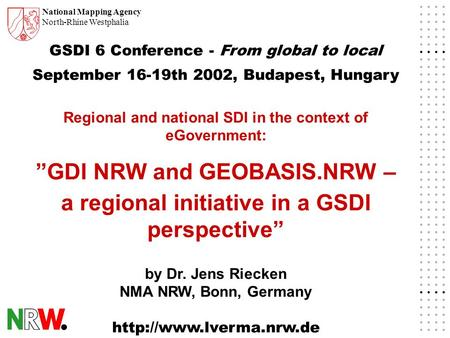 National Mapping Agency North-Rhine Westphalia GSDI 6 Conference - From global to local September 16-19th 2002, Budapest, Hungary Regional and national.