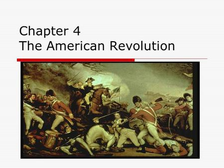 Chapter 4 The American Revolution. Common Sense  Written by Thomas Paine  was written in a simple and direct style so everyone could understand it.
