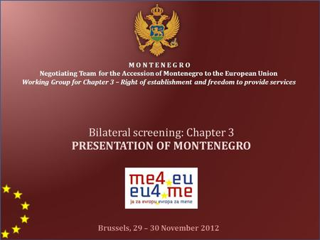 M O N T E N E G R O Negotiating Team for the Accession of Montenegro to the European Union Working Group for Chapter 3 – Right of establishment and freedom.