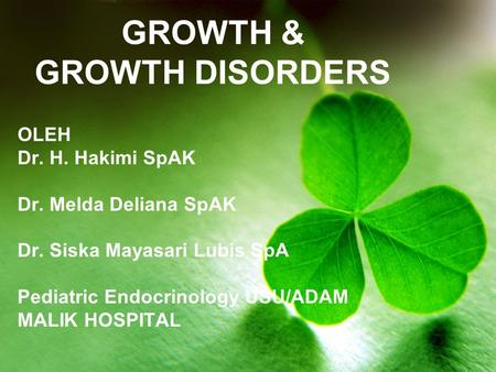 GROWTH & GROWTH DISORDERS OLEH Dr. H. Hakimi SpAK Dr. Melda Deliana SpAK Dr. Siska Mayasari Lubis SpA Pediatric Endocrinology USU/ADAM MALIK HOSPITAL.