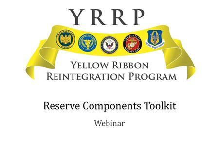Reserve Components Toolkit Webinar. Introduction Childcare Wrap-Up Introduction The Department of Defense Terms of Reference Active Duty Components Reserve.
