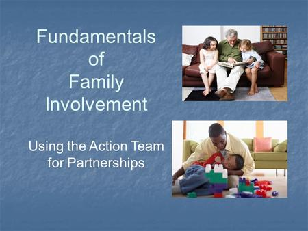 Fundamentals of Family Involvement Using the Action Team for Partnerships.